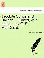 Jacobite Songs and Ballads ... Edited, with Notes ... by G. S. Macquoid.