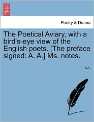 The Poetical Aviary, With A Bird's-Eye View Of The English Poets. [The Preface Signed - A A.