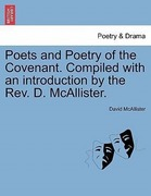 McAllister, David: Poets and Poetry of the Covenant. Compiled with an introduction by the Rev. D. McAllister.