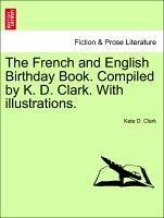 The French and English Birthday Book. Compiled by K. D. Clark. With illustrations. - Clark, Kate D.