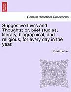 Suggestive Lives and Thoughts; Or, Brief Studies, Literary, Biographical, and Religious, for Every Day in the Year.