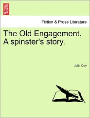 The Old Engagement. A Spinster's Story. - Julia Day