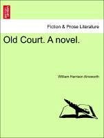 Old Court. A novel. Vol. II. - Ainsworth, William Harrison