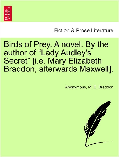 Birds of Prey. A novel. By the author of Lady Audley´s Secret [i.e. Mary Elizabeth Braddon, afterwards Maxwell]. Vol. I. als Taschenbuch von Anony... - British Library, Historical Print Editions
