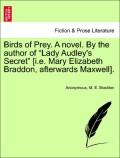Anonymous;Braddon, M. E.: Birds of Prey. A novel. By the author of Lady Audley´s Secret [i.e. Mary Elizabeth Braddon, afterwards Maxwell]. Vol. I.