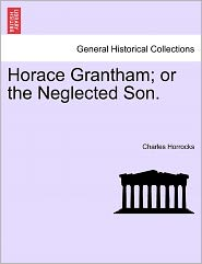 Horace Grantham; Or The Neglected Son. - Charles Horrocks