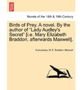 Birds of Prey. a Novel. by the Author of Lady Audley's Secret [I.E. Mary Elizabeth Braddon, Afterwards Maxwell]. - Anonymous