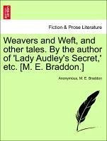 Weavers and Weft, and other tales. By the author of 'Lady Audley's Secret,' etc. [M. E. Braddon.] Vol. III. - Anonymous Braddon, M. E.