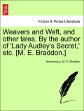 Anonymous;Braddon, M. E.: Weavers and Weft, and other tales. By the author of ´Lady Audley´s Secret,´ etc. [M. E. Braddon.] Vol. III.