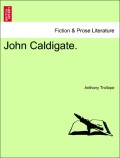Trollope, Anthony: John Caldigate. Vol. I.