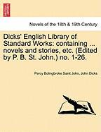 Dicks' English Library of Standard Works: Containing ... Novels and Stories, Etc. (Edited by P. B. St. John.) No. 1-26.