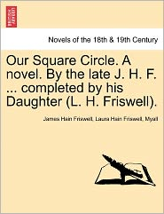 Our Square Circle. A Novel. By The Late J. H. F. ... Completed By His Daughter (L. H. Friswell). - James Hain Friswell, Laura Hain Friswell, Myall