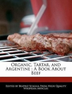 Organic, Tartar, and Argentine: A Book about Beef - Scaglia, Beatriz