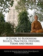 A Guide to Buddhism: Beliefs, Practices, History, Terms and More