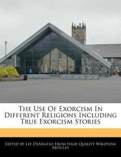 The Use of Exorcism in Different Religions Including True Exorcism Stories - Deangelo, Lee