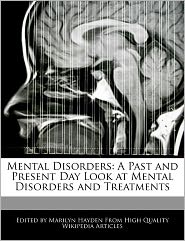 Mental Disorders: A Past and Present Day Look at Mental Disorders and Treatments - Marilyn Hayden