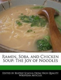 Ramen, Soba, and Chicken Soup: The Joy of Noodles - Scaglia, Beatriz