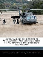 Understanding the Concept of Military Issues and Strategies That the Armed Forces Face Both Here and Abroad