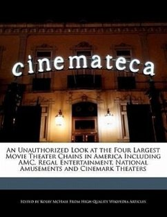 An Unauthorized Look at the Four Largest Movie Theater Chains in America Including AMC, Regal Entertainment, National Amusements and Cinemark Theater - McHale, Kolby
