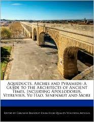Aqueducts, Arches And Pyramids - Caroline Brantley