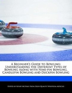 A Beginner's Guide to Bowling: Understanding the Different Types of Bowling Along with Nine-Pin Bowling, Candlepin Bowling and Duckpin Bowling - McHale, Kolby