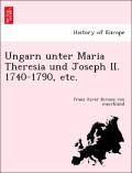 Krones Von Marchland, Franz Xaver: Ungarn unter Maria Theresia und Joseph II. 1740-1790, etc.