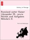 Neubuerger, Ferdinand: Russland unter Kaiser Alexander III., sowie Politik und Aufgaben Nikolai´s II.
