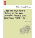 Cassell's Illustrated History of the War Between France and Germany, 1870-1871. Vol. I. - Edmund Ollier