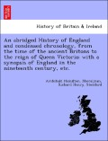 Maccalman, Archibald Hamilton;Stoddard, Richard Henry: An abridged History of England and condensed chronology, from the time of the ancient Britons to the reign of Queen Victoria; with a synopsis of England in the nineteenth century, etc.