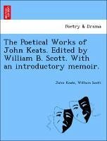 The Poetical Works of John Keats. Edited by William B. Scott. With an introductory memoir. - Keats, John Scott, William