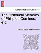 The Historical Memoirs of Philip de Comines, Etc.
