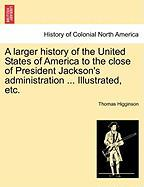 A Larger History of the United States of America to the Close of President Jackson's Administration ... Illustrated, Etc.