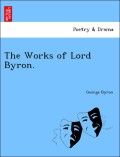 Byron, George: The Works of Lord Byron.