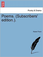 Poems. (Subscribers' Edition.). - Robert Thom