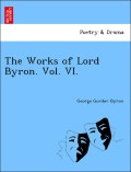 Byron, George Gordon: The Works of Lord Byron. Vol. VI.