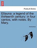 Ellauna: A Legend of the Thirteenth Century: In Four Cantos, with Notes. by Mary.