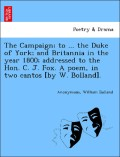 Anonymous;Bolland, William: The Campaign; to ... the Duke of York; and Britannia in the year 1800; addressed to the Hon. C. J. Fox. A poem, in two cantos [by W. Bolland].