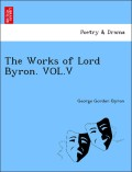 Byron, George Gordon: The Works of Lord Byron. VOL.V