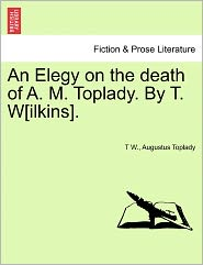 An Elegy On The Death Of A. M. Toplady. By T. W[Ilkins]. - T W., Augustus Toplady