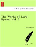 Byron, George: The Works of Lord Byron. Vol. I.