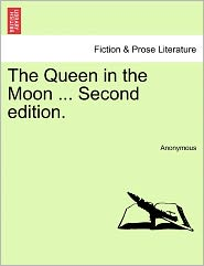 The Queen in the Moon ... Second edition. - Anonymous