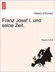 Franz Josef I. Und Seine Zeit.