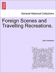 Foreign Scenes And Travelling Recreations. - John Howison