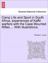 Camp Life And Sport In South Africa, Experiences Of Kaffir Warfare With The Cape Mounted Rifles. With Illustrations. - Thomas J. Lucas