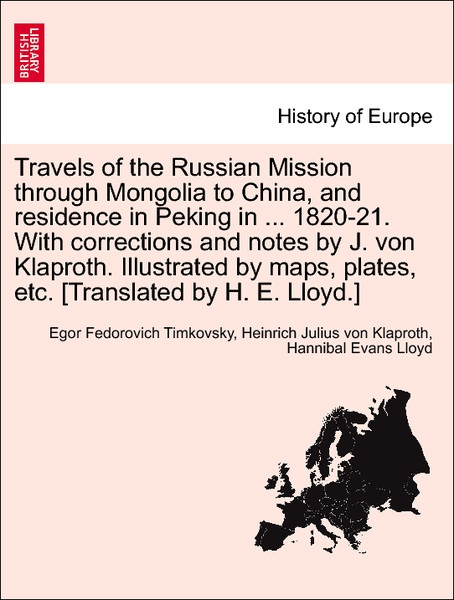 Travels of the Russian Mission through Mongolia to China, and residence in Peking in ... 1820-21. With corrections and notes by J. von Klaproth. I... - British Library, Historical Print Editions