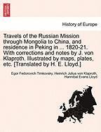 Travels of the Russian Mission Through Mongolia to China, and Residence in Peking in ... 1820-21. with Corrections and Notes by J. Von Klaproth. ... Plates, Etc. [Translated by H. E. Lloyd.]