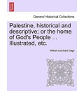 Palestine, Historical and Descriptive; Or the Home of God's People ... Illustrated, Etc. - William Leonhard Gage