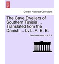 The Cave Dwellers of Southern Tunisia ... Translated from the Danish ... by L. A. E. B. - Peter Daniel Bruun