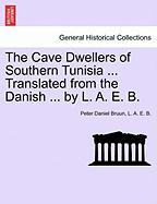 The Cave Dwellers of Southern Tunisia ... Translated from the Danish ... by L. A. E. B.