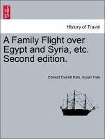 A Family Flight over Egypt and Syria, etc. Second edition. - Hale, Edward Everett Hale, Susan